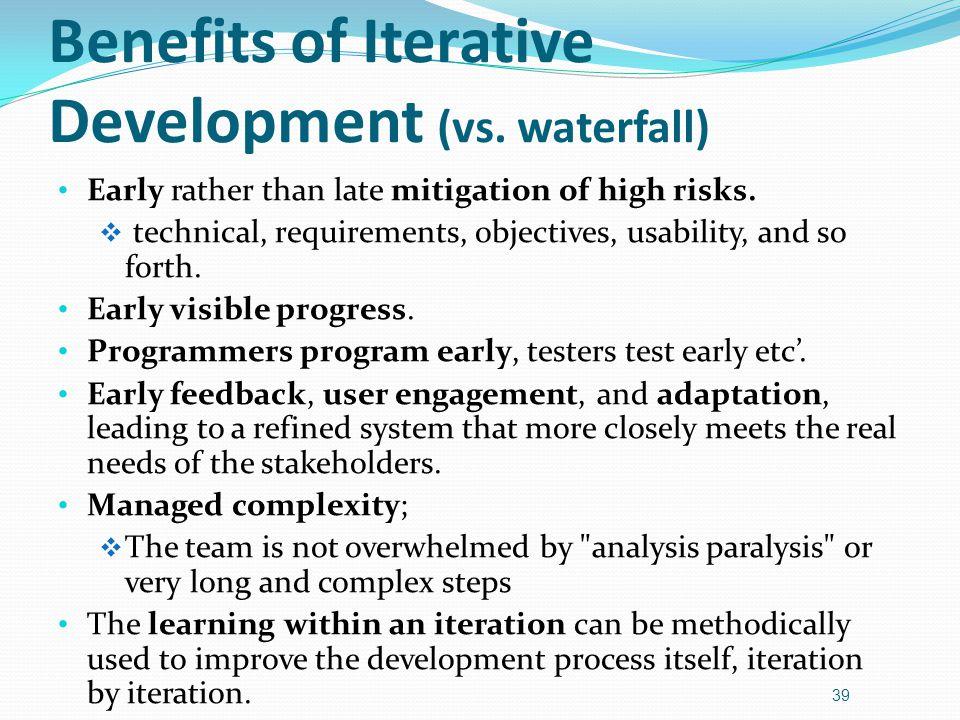 Benefits of Iterative Development (vs. waterfall)