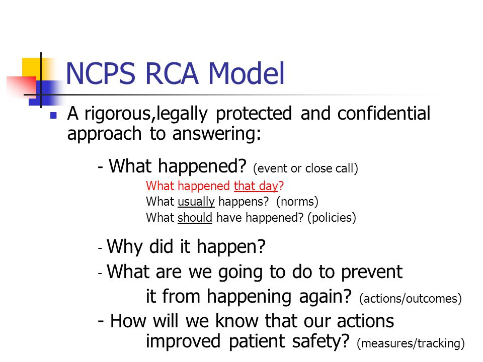 NCPS RCA Model A rigorous,legally protected and confidential approach to answering: - What happened (event or close call)