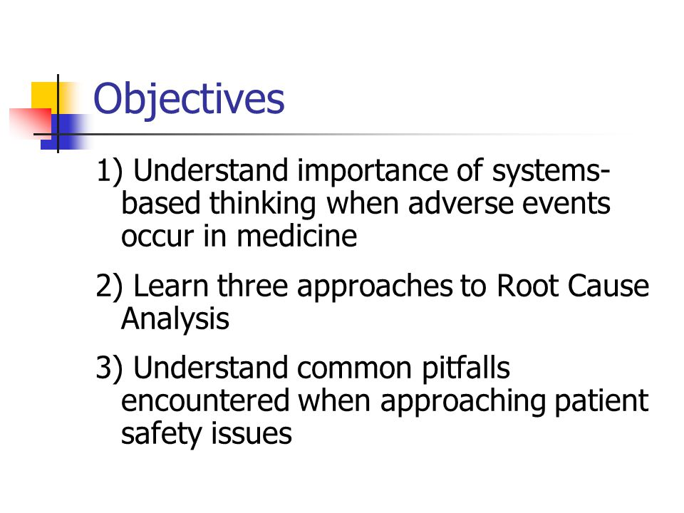 Objectives 1) Understand importance of systems-based thinking when adverse events occur in medicine.
