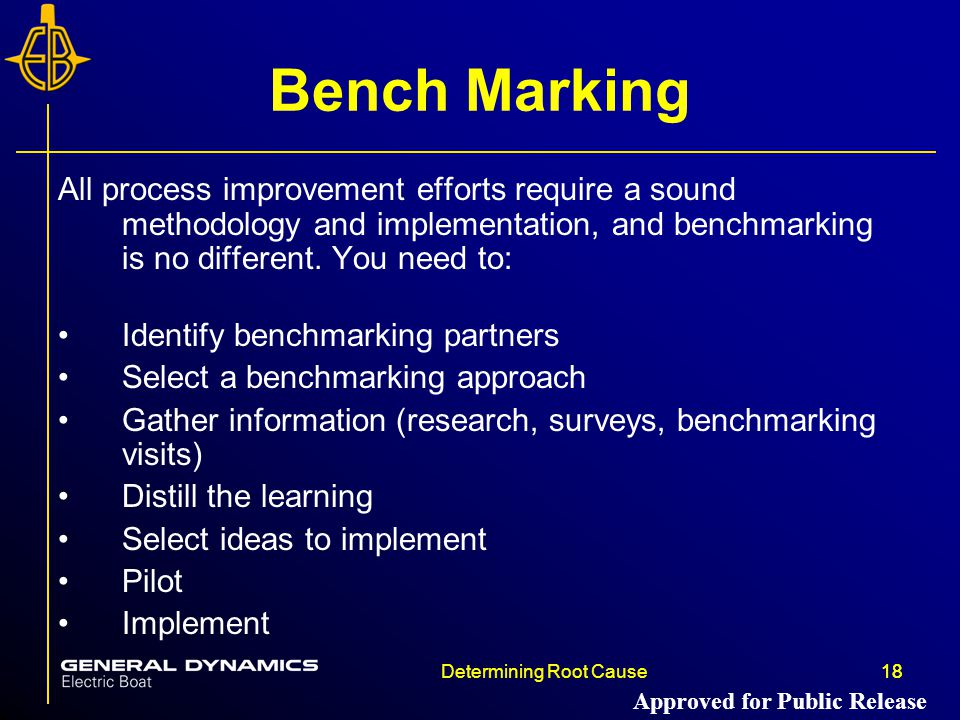 Bench Marking All process improvement efforts require a sound methodology and implementation, and benchmarking is no different. You need to: