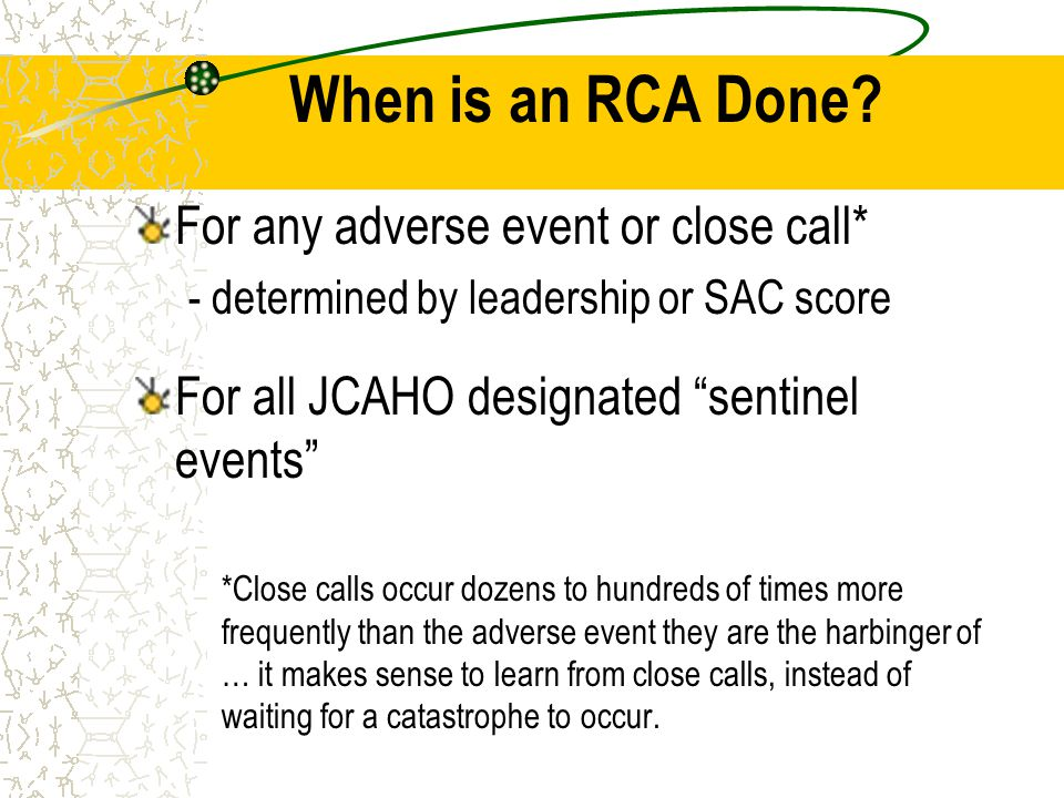 When is an RCA Done For any adverse event or close call*