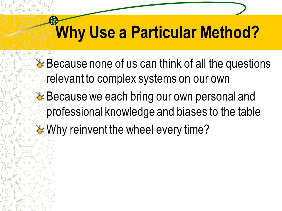 Why Use a Particular Method