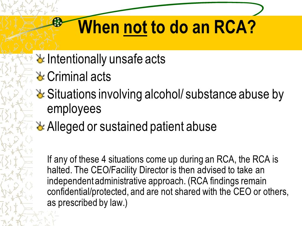 When not to do an RCA Intentionally unsafe acts Criminal acts