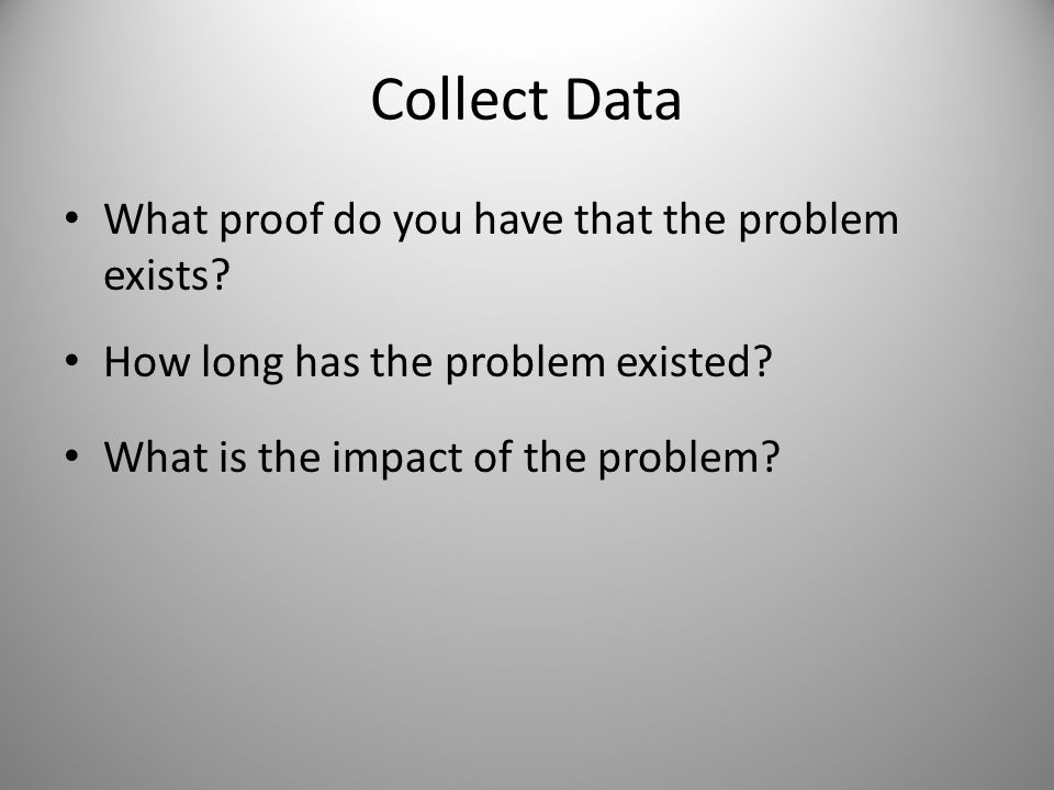 Collect Data What proof do you have that the problem exists