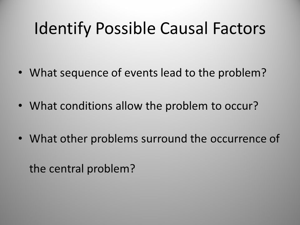 Identify Possible Causal Factors