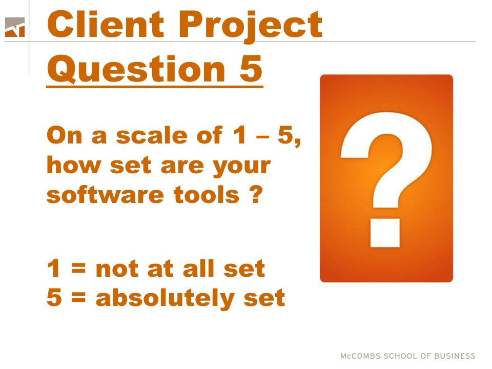Client Project Question 5 On a scale of 1 – 5, how set are your software tools