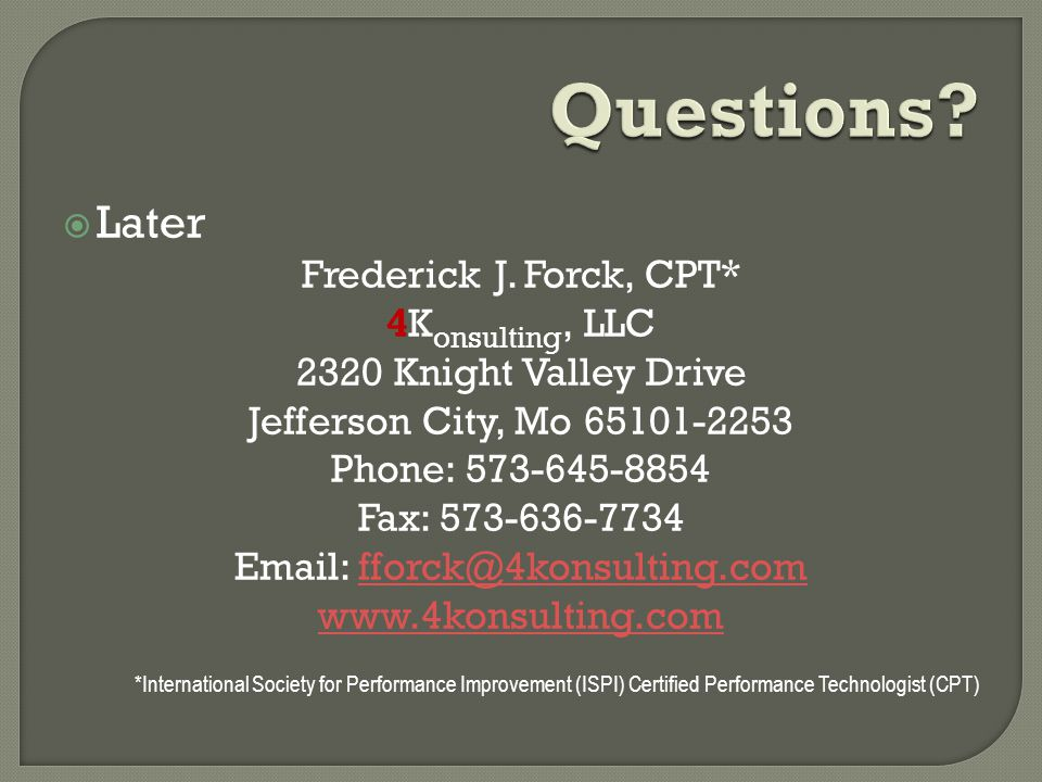 Questions Later Frederick J. Forck, CPT* 4Konsulting, LLC