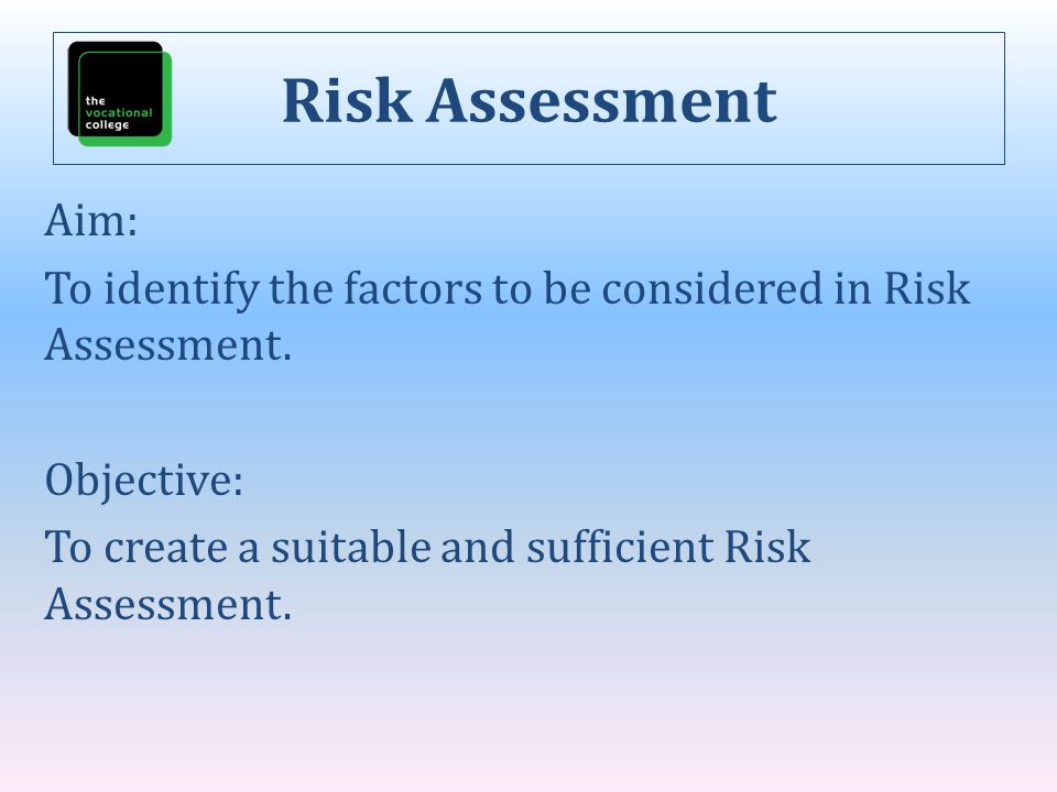 Risk Assessment Aim: To identify the factors to be considered in Risk Assessment.