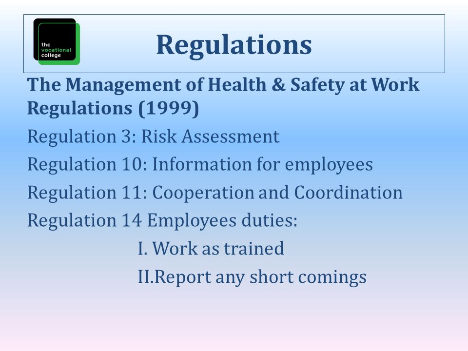 Regulations The Management of Health & Safety at Work Regulations (1999) Regulation 3: Risk Assessment.