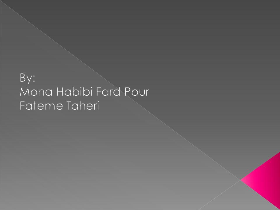 By: Mona Habibi Fard Pour Fateme Taheri
