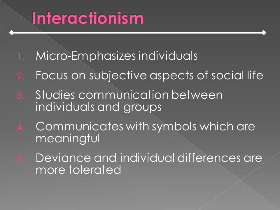 Interactionism Micro-Emphasizes individuals