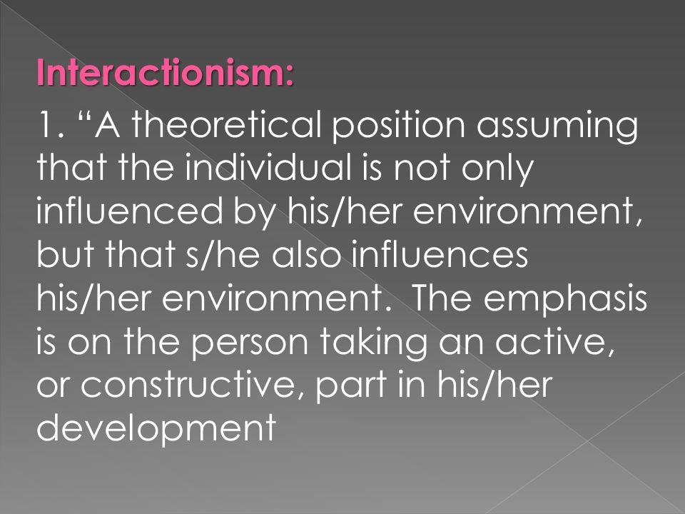 Interactionism: 1.