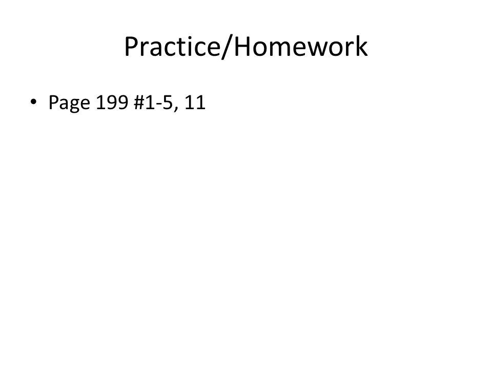 Practice/Homework Page 199 #1-5, 11