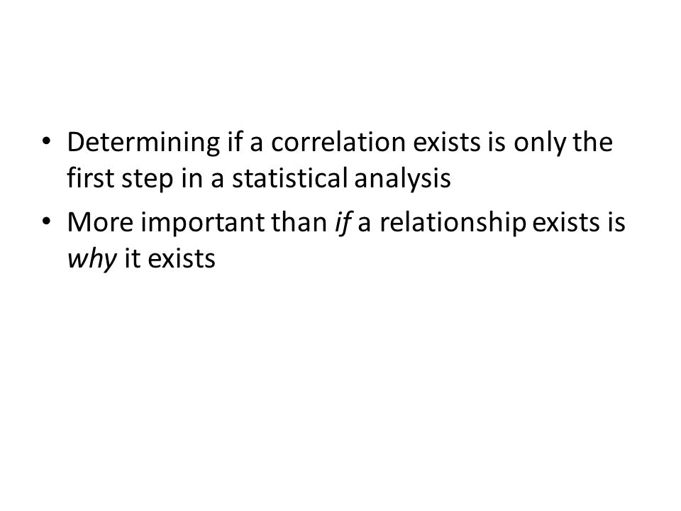 Determining if a correlation exists is only the first step in a statistical analysis