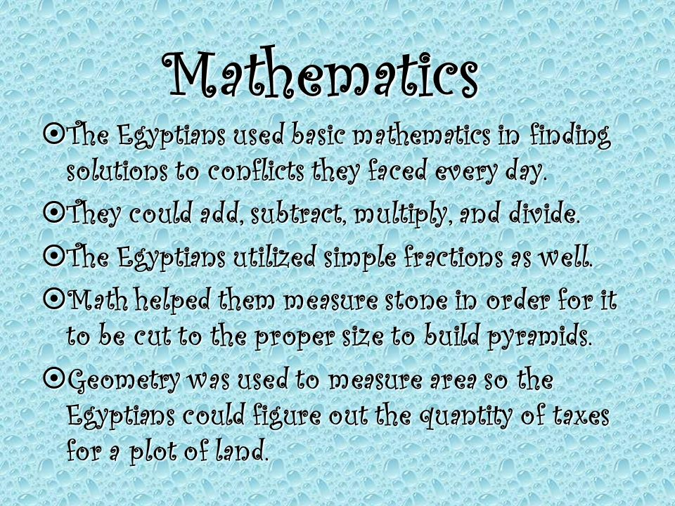 Mathematics The Egyptians used basic mathematics in finding solutions to conflicts they faced every day.