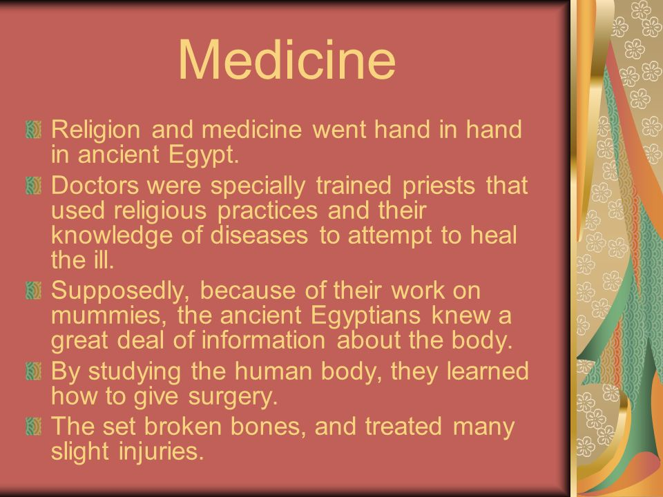 Medicine Religion and medicine went hand in hand in ancient Egypt.
