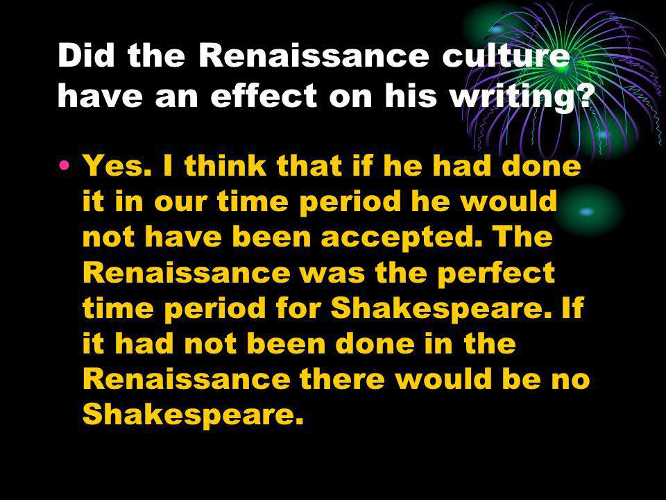 Did the Renaissance culture have an effect on his writing