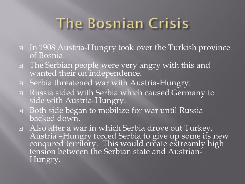 The Bosnian Crisis In 1908 Austria-Hungry took over the Turkish province of Bosnia.