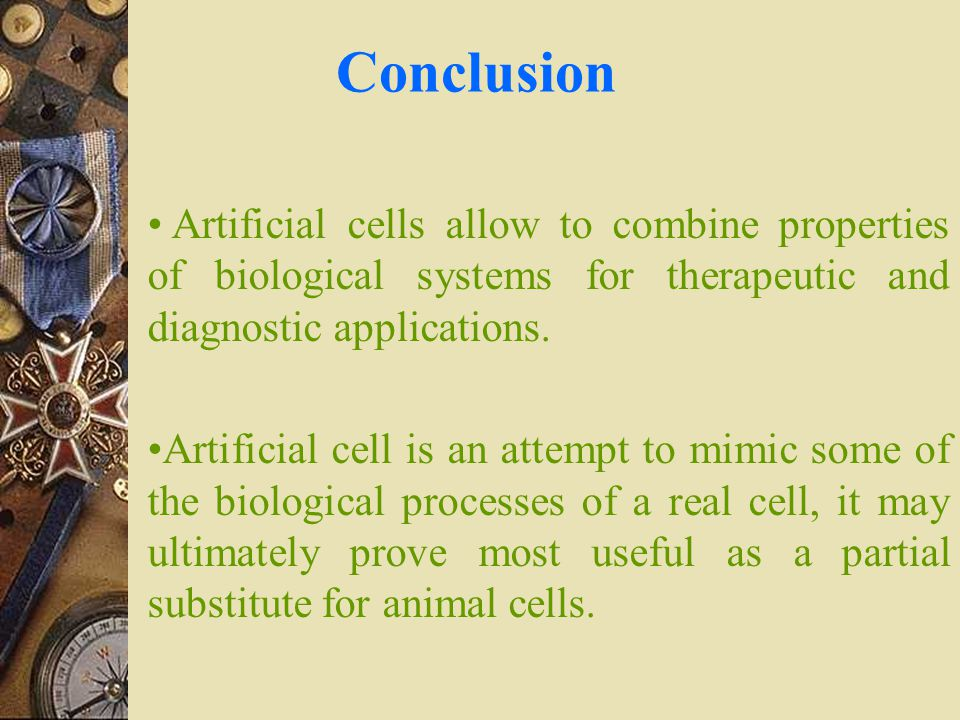 Conclusion Artificial cells allow to combine properties of biological systems for therapeutic and diagnostic applications.