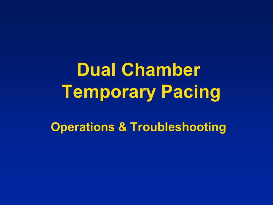 Dual Chamber Temporary Pacing Operations & Troubleshooting