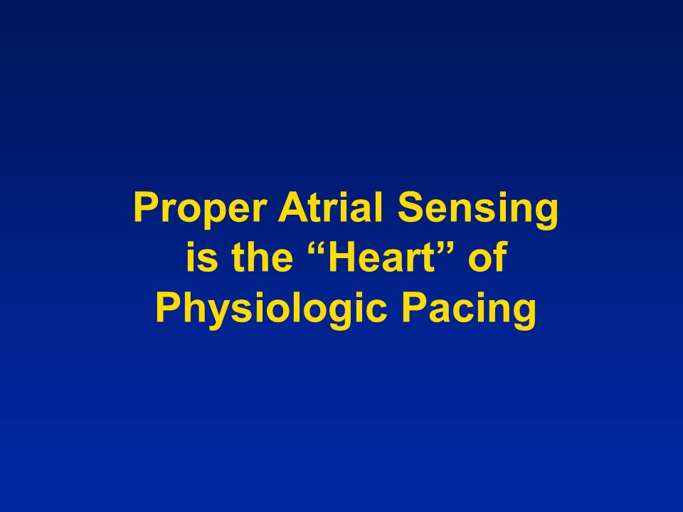 Proper Atrial Sensing is the Heart of Physiologic Pacing