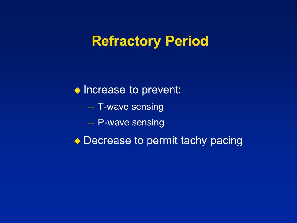 Refractory Period T-wave sensing P-wave sensing Increase to prevent: