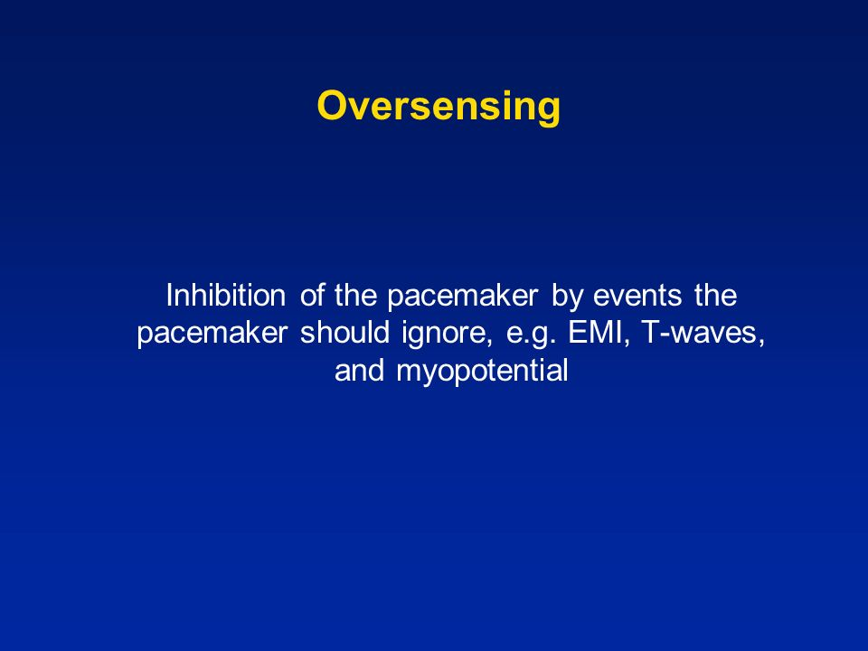Oversensing Inhibition of the pacemaker by events the pacemaker should ignore, e.g.