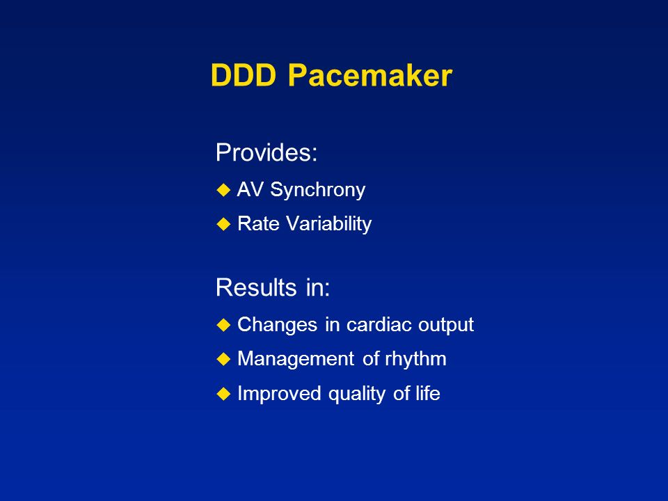 DDD Pacemaker Provides: Results in: AV Synchrony Rate Variability