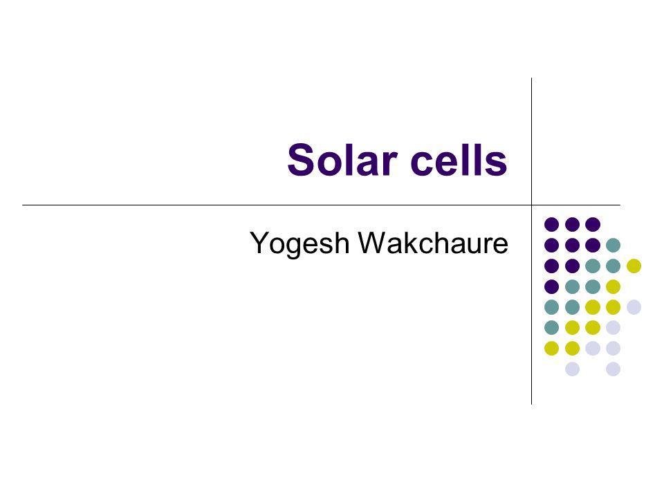 Solar cells Yogesh Wakchaure