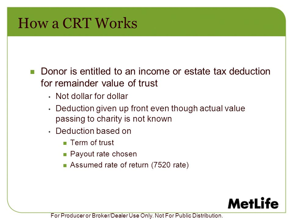 How a CRT Works Donor is entitled to an income or estate tax deduction for remainder value of trust.