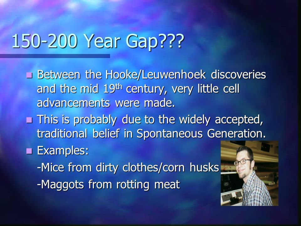 Year Gap Between the Hooke/Leuwenhoek discoveries and the mid 19th century, very little cell advancements were made.
