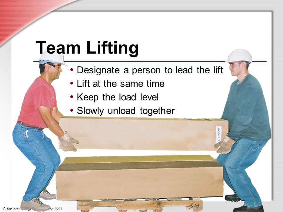 Team Lifting Designate a person to lead the lift Lift at the same time