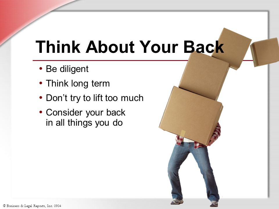 Think About Your Back Be diligent Think long term
