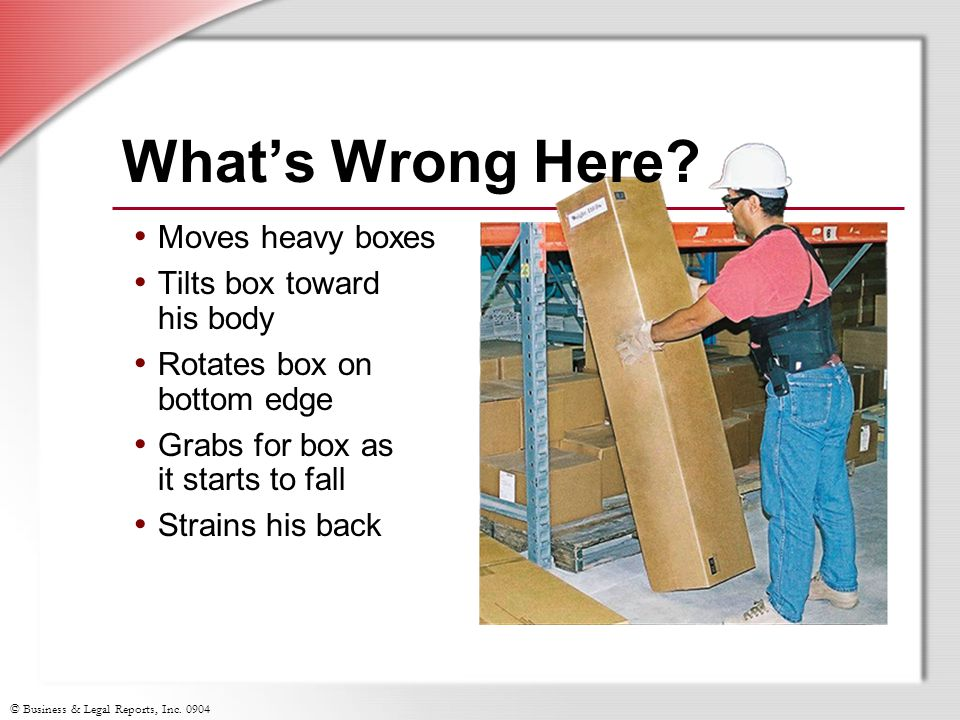 What's Wrong Here Moves heavy boxes Tilts box toward his body