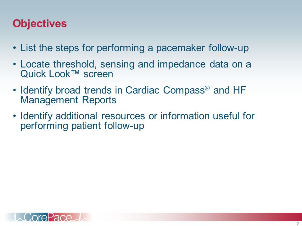 Objectives List the steps for performing a pacemaker follow-up