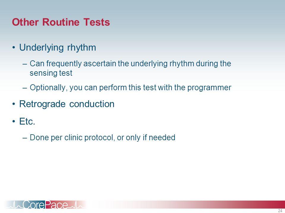 Other Routine Tests Underlying rhythm Retrograde conduction Etc.