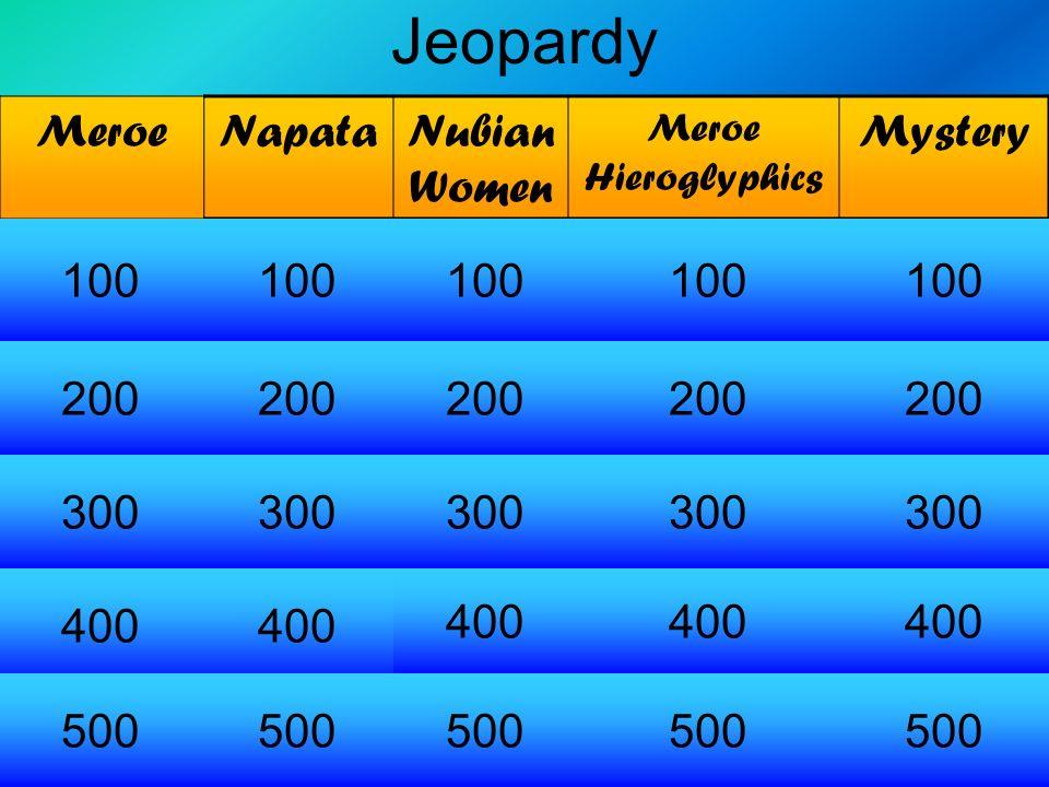 Jeopardy Meroe Napata Nubian Women Mystery 100 100 100 100 100 200 200