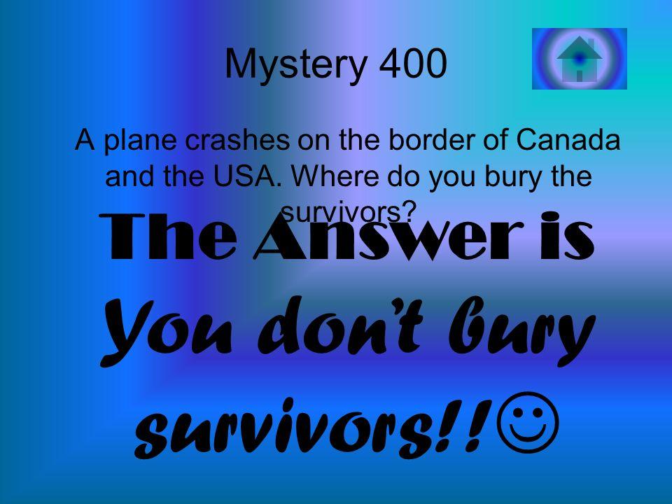 You don't bury survivors!!