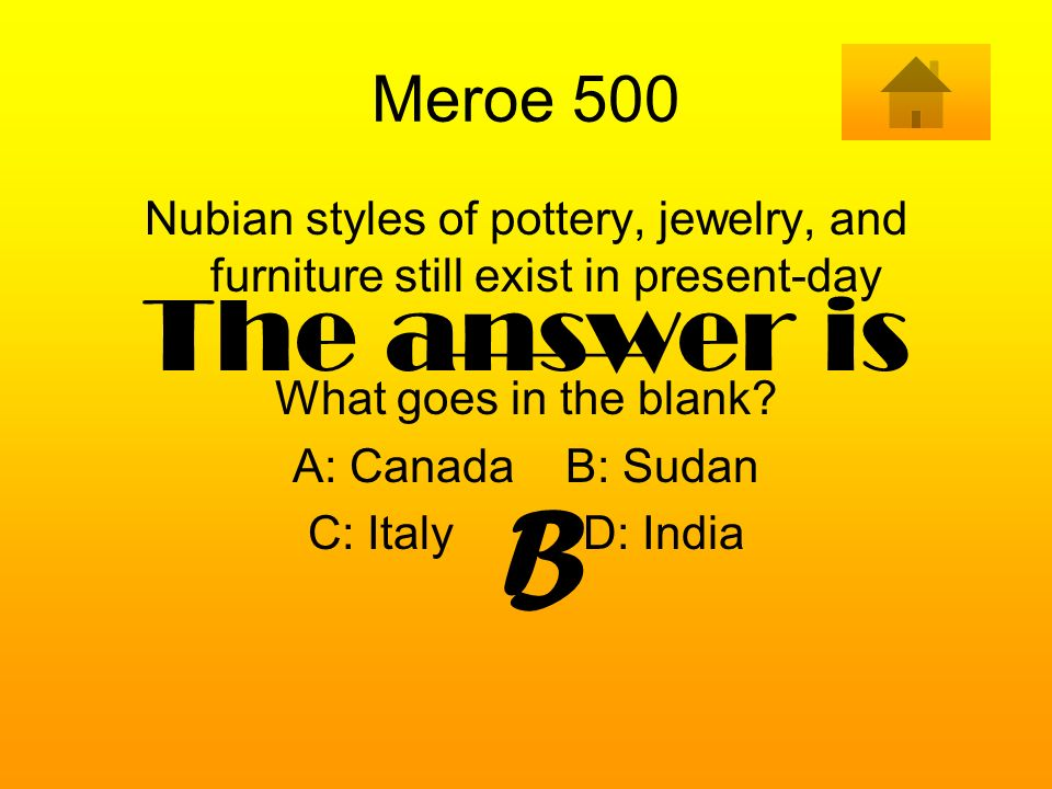 Meroe 500 Nubian styles of pottery, jewelry, and furniture still exist in present-day ________. What goes in the blank