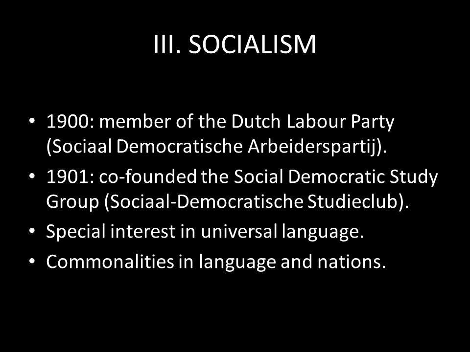 III. SOCIALISM 1900: member of the Dutch Labour Party (Sociaal Democratische Arbeiderspartij).