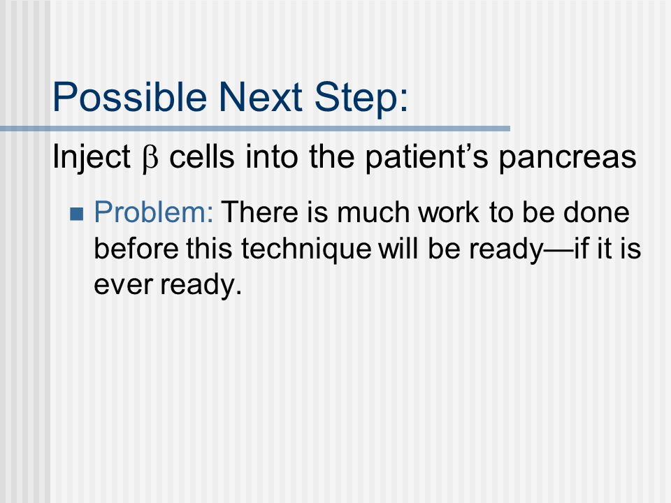 Possible Next Step: Inject  cells into the patient's pancreas