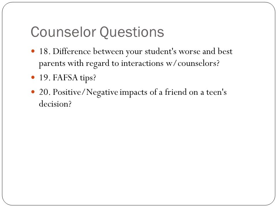 Counselor Questions 18. Difference between your student s worse and best parents with regard to interactions w/counselors