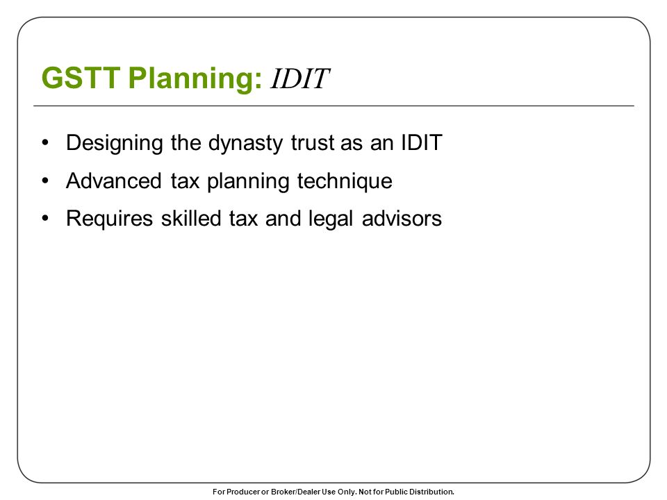 GSTT Planning: IDIT Designing the dynasty trust as an IDIT