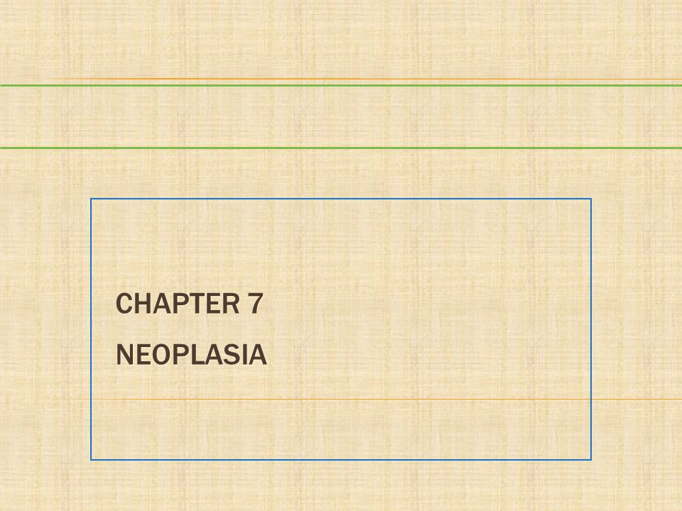 Chapter 7 Neoplasia