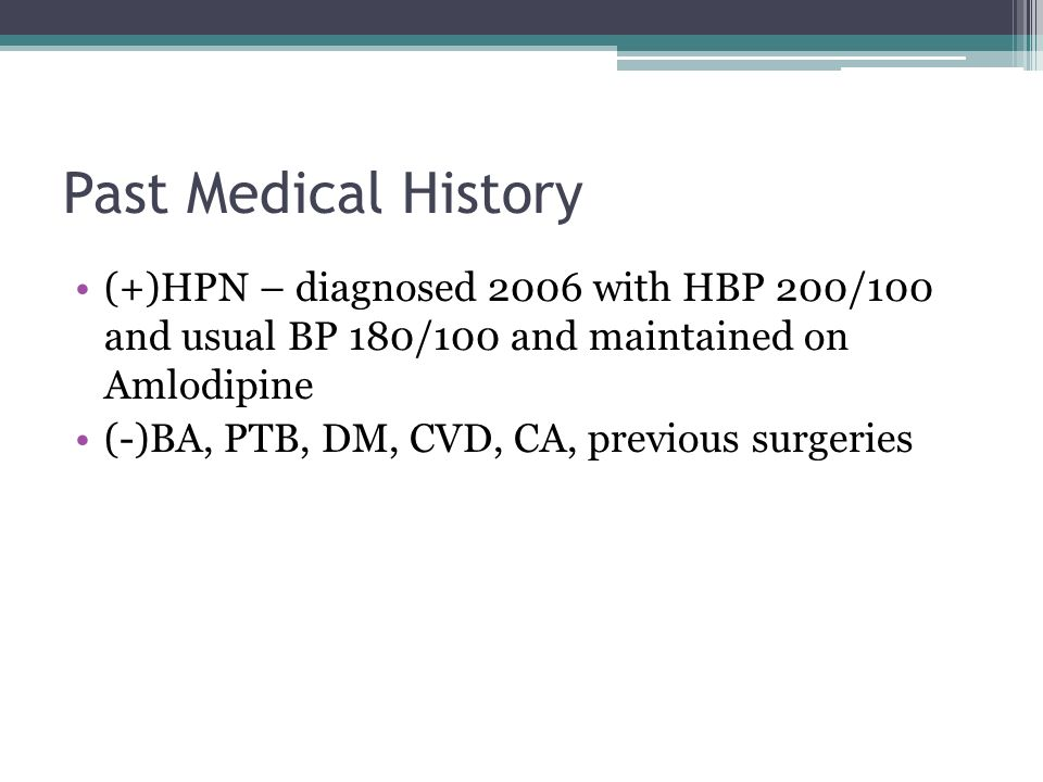 Past Medical History (+)HPN – diagnosed 2006 with HBP 200/100 and usual BP 180/100 and maintained on Amlodipine.