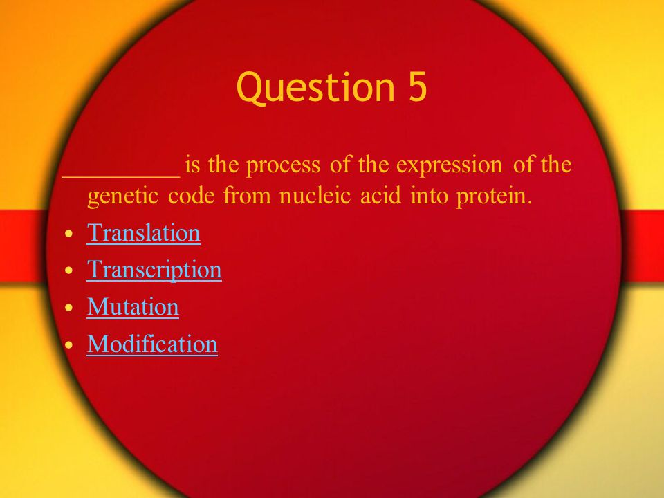Question 5 _________ is the process of the expression of the genetic code from nucleic acid into protein.