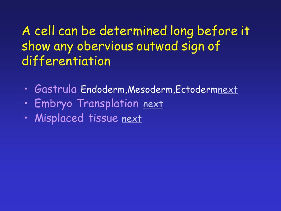 A cell can be determined long before it show any obervious outwad sign of differentiation