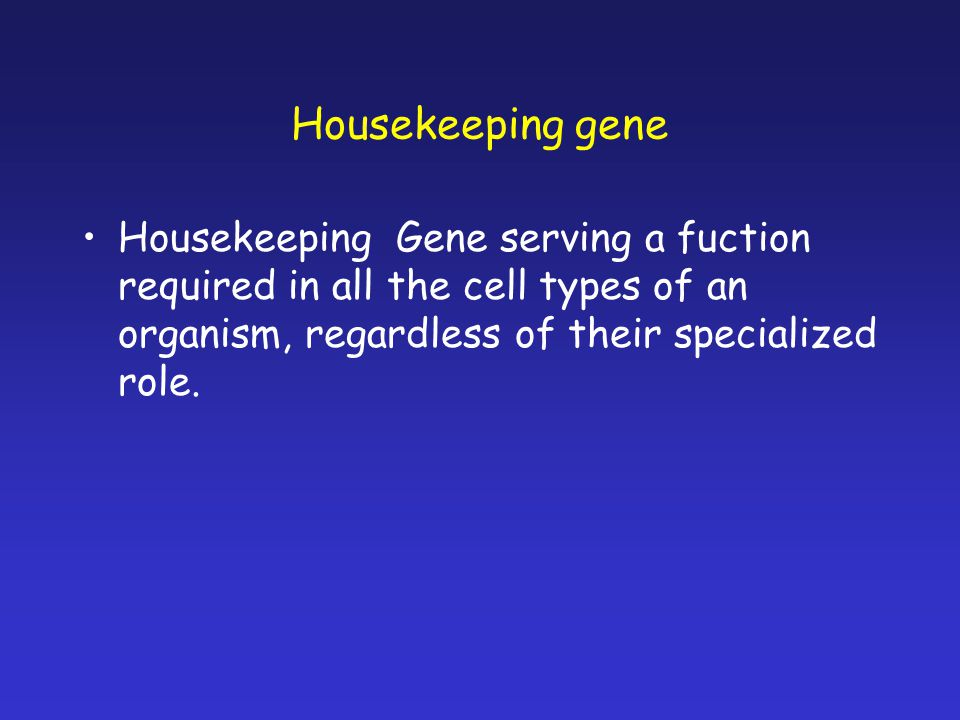 Housekeeping gene Housekeeping Gene serving a fuction required in all the cell types of an organism, regardless of their specialized role.