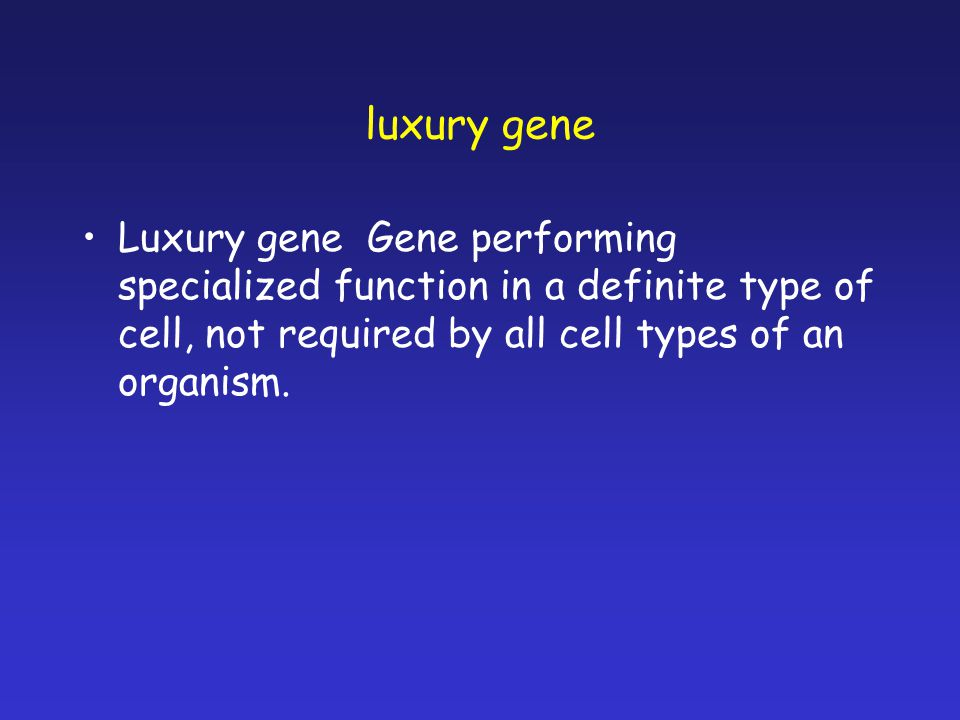 luxury gene Luxury gene Gene performing specialized function in a definite type of cell, not required by all cell types of an organism.
