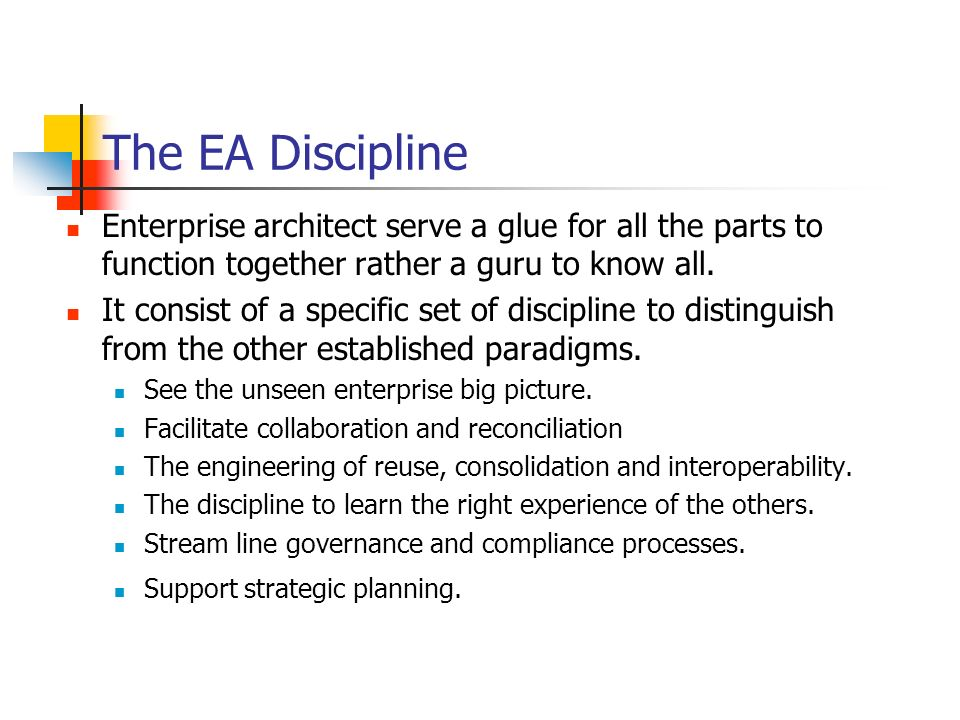 The EA Discipline Enterprise architect serve a glue for all the parts to function together rather a guru to know all.